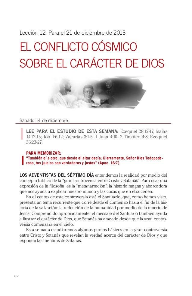 Lección 12: Para el 21 de diciembre de 2013  EL CONFLICTO CÓSMICO SOBRE EL CARÁCTER DE DIOS  Sábado 14 de diciembre LEE PA...