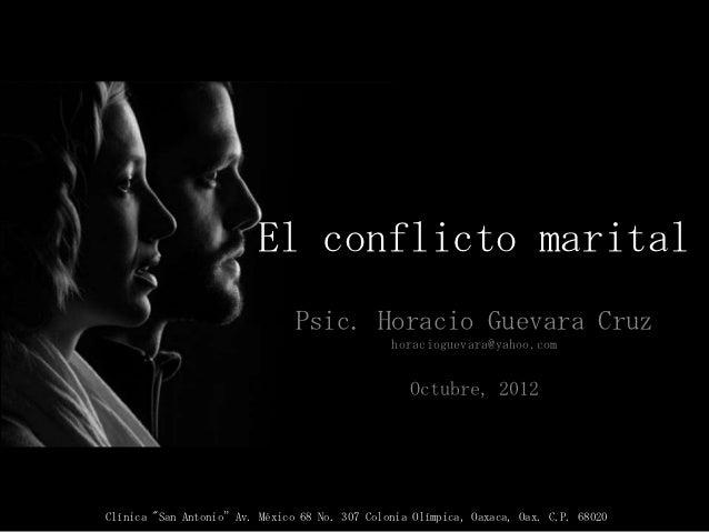 El conflicto marital                               Psic. Horacio Guevara Cruz                                             ...