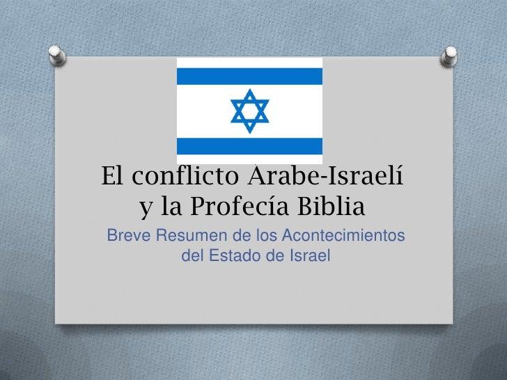 El conflicto Árabe-Israelí y la Profecía Biblia<br />Breve Resumen de los Acontecimientos del Estado de Israel <br />