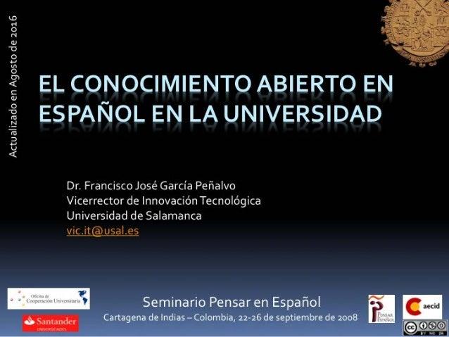 EL  CONOCIMIENTO  ABIERTO  EN   ESPAÑOL  EN  LA  UNIVERSIDAD   Dr.  Francisco  José  García  Peñal...