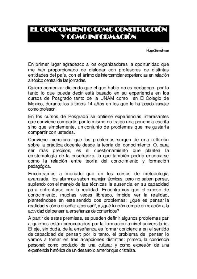 EL CONOCIMIENTO COMO CONSTRUCCIÒN Y COMO INFORMACIÒN HugoZemelman En primer lugar agradezco a los organizadores la oportun...