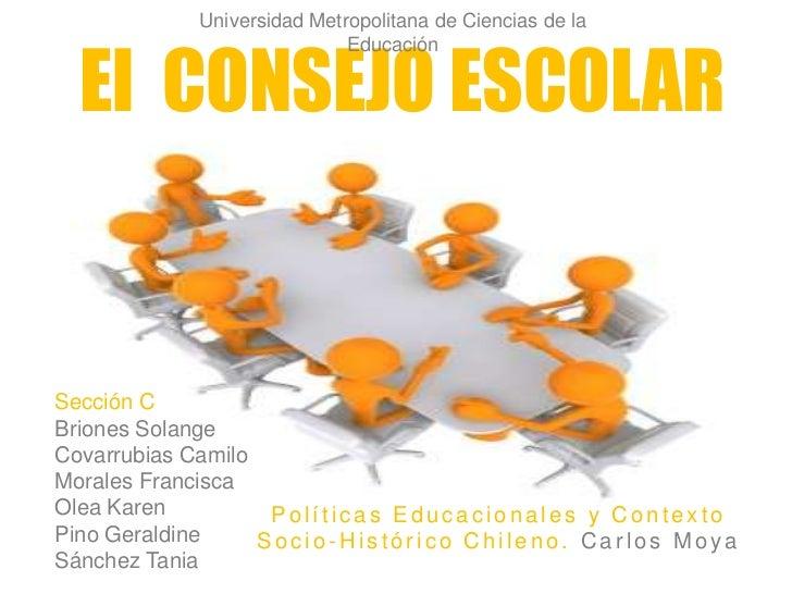 Universidad Metropolitana de Ciencias de la El CONSEJO ESCOLAR                           EducaciónSección CBriones Solange...