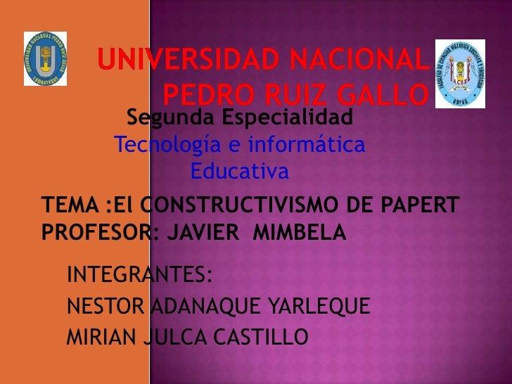 UNIVERSIDAD NACIONAL PEDRO RUIZ GALLO<br />Segunda Especialidad<br />Tecnología e informática Educativa<br />TEMA :El CONS...
