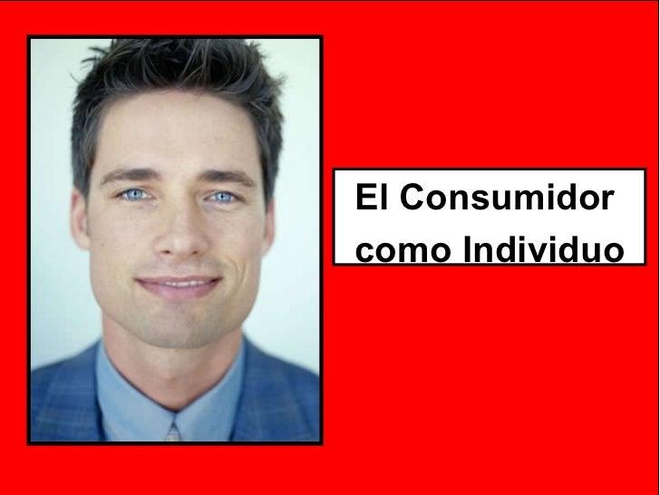 El Consumidor  como Individuo