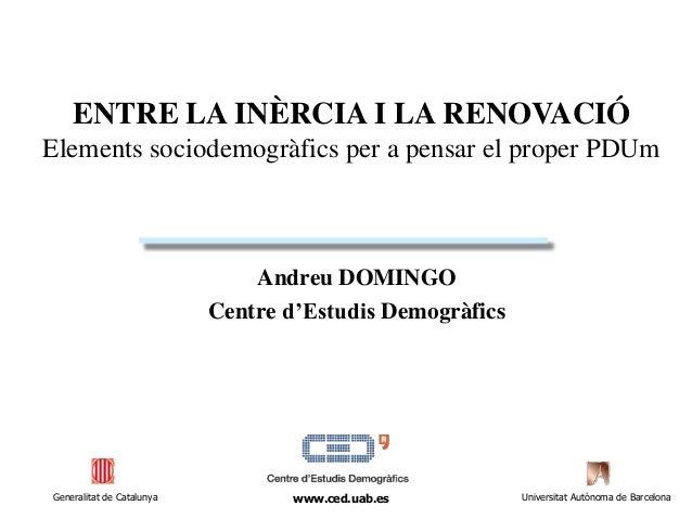 Andreu DOMINGO Centre d'Estudis Demogràfics Generalitat de Catalunya Universitat Autònoma de Barcelonawww.ced.uab.es ENTRE...