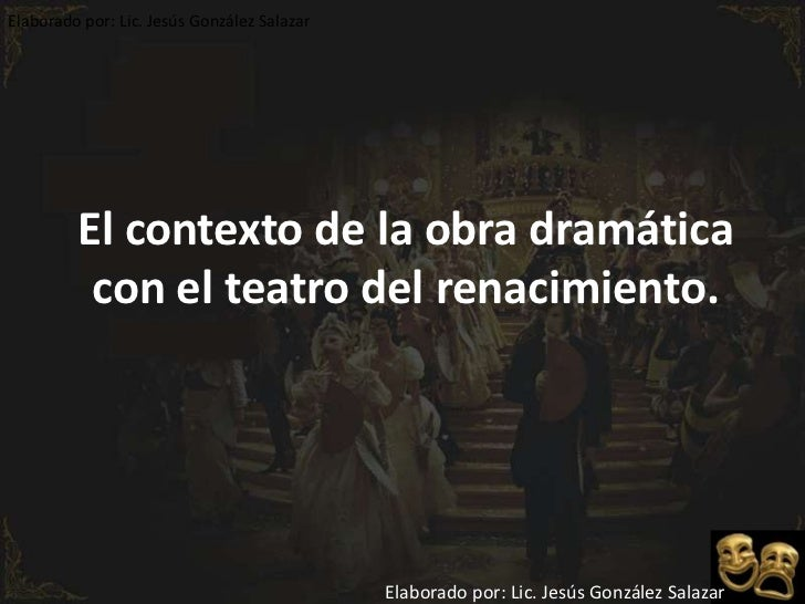 El contexto de la obra dramática con el teatro del renacimiento.