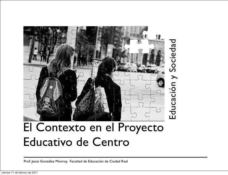 Educación y Sociedad                 El Contexto en el Proyecto                 Educativo de Centro                 Prof. ...