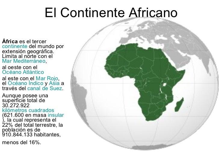 El Continente Africano África  es el tercer  continente  del mundo por extensión geográfica. Limita al norte con el  Mar M...