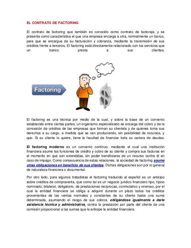 EL CONTRATO DE FACTORING El contrato de factoring que también es conocido como contrato de factoraje, y se presenta como c...