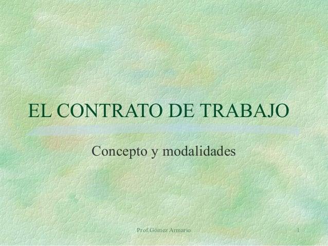 Prof.Gómez Armario 1 EL CONTRATO DE TRABAJO Concepto y modalidades