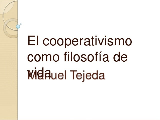 El cooperativismo como filosofía de vida Tejeda Manuel