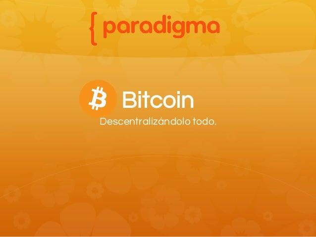 Bitcoin Descentralizándolo todo.