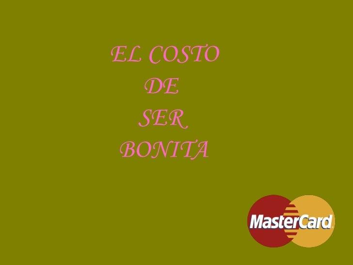 EL COSTO  DE  SER  BONITA