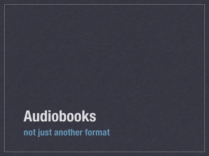Audiobooks not just another format