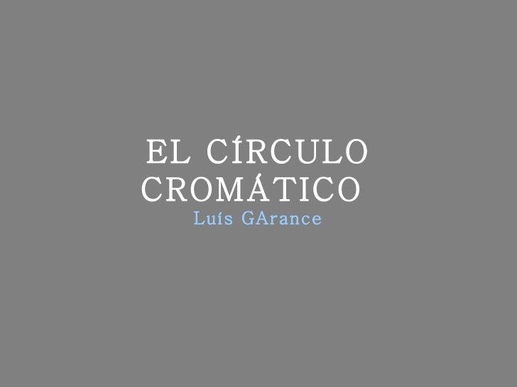 EL CÍRCULO CROMÁTICO  Luís GArance