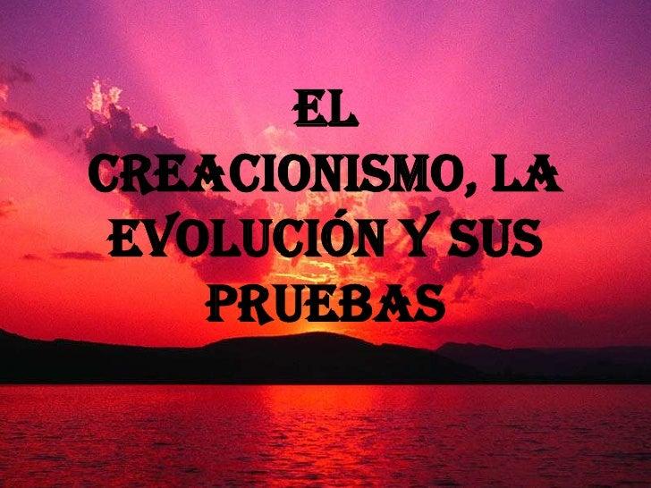 El creacionismo, la evolución y sus pruebas