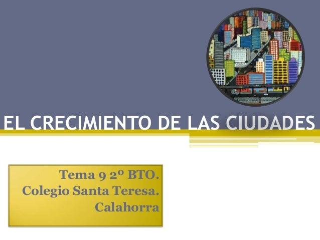 EL CRECIMIENTO DE LAS CIUDADESTema 9 2º BTO.Colegio Santa Teresa.Calahorra