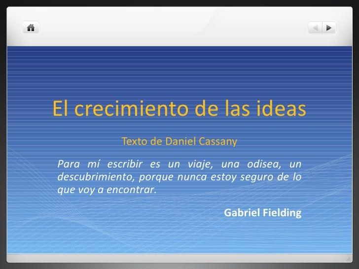 El crecimiento de las ideas Texto de Daniel Cassany Para mí escribir es un viaje, una odisea, un descubrimiento, porque nu...