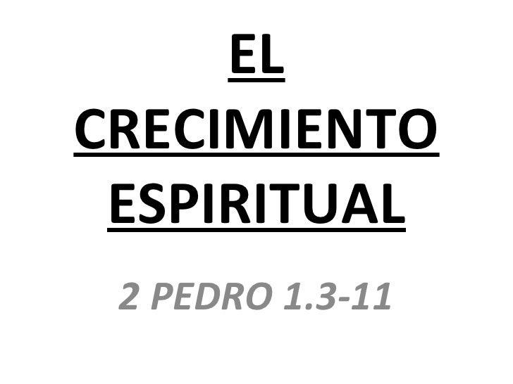 ELCRECIMIENTO ESPIRITUAL 2 PEDRO 1.3-11