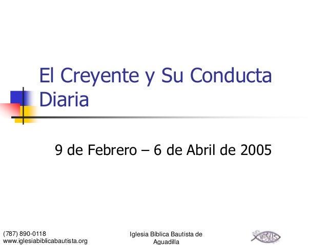 El Creyente y Su Conducta            Diaria                  9 de Febrero – 6 de Abril de 2005(787) 890-0118              ...
