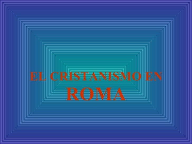 EL CRISTANISMO EN  ROMA