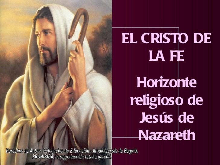 EL CRISTO DE    LA FE  Horizonte religioso de   Jesús de  Nazareth