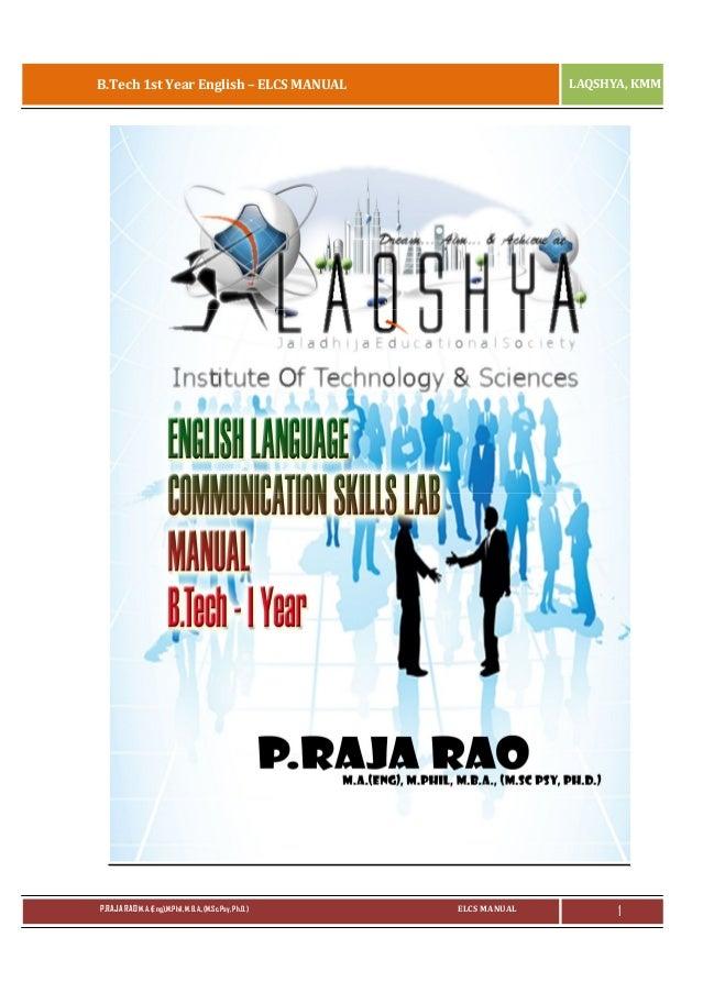 B.Tech 1st Year English – ELCS MANUAL  P.RAJA RAO M.A.(Eng),M.Phil, M.B.A.,(M.Sc.Psy, Ph.D.)  LAQSHYA, KMM  ELCS MANUAL  1