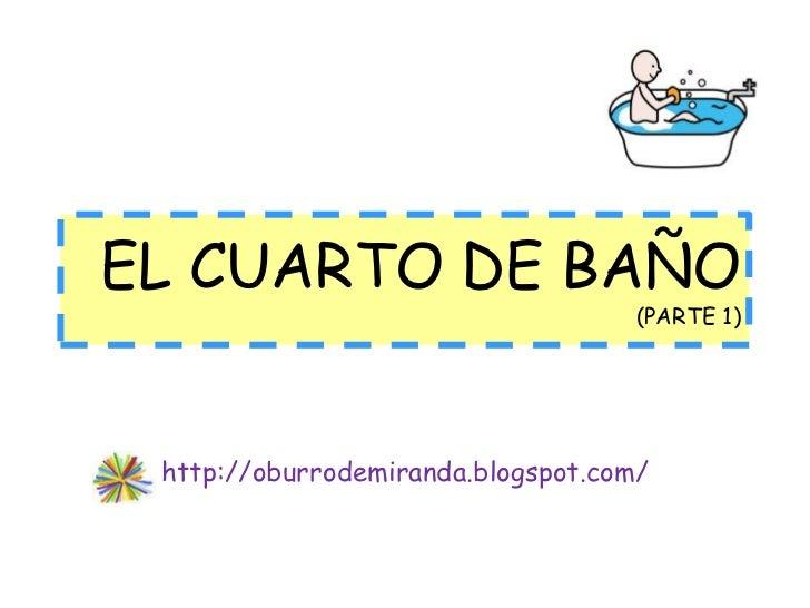 EL CUARTO DE BAÑO                                    (PARTE 1) http://oburrodemiranda.blogspot.com/