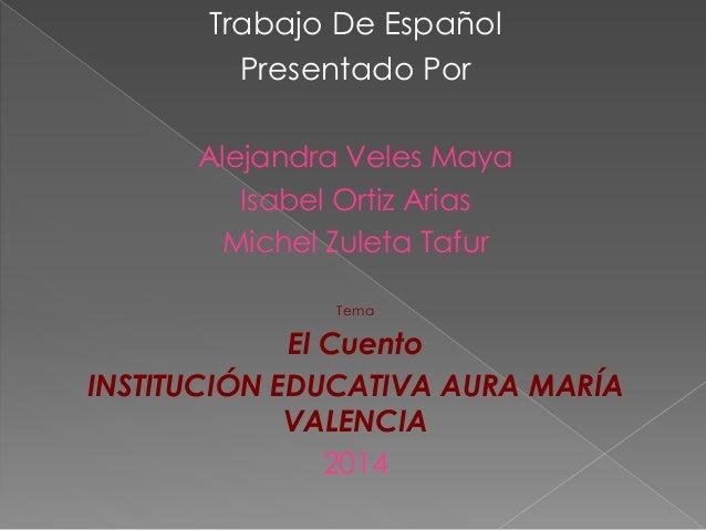 Trabajo De Español Presentado Por Alejandra Veles Maya Isabel Ortiz Arias Michel Zuleta Tafur Tema El Cuento INSTITUCIÓN E...