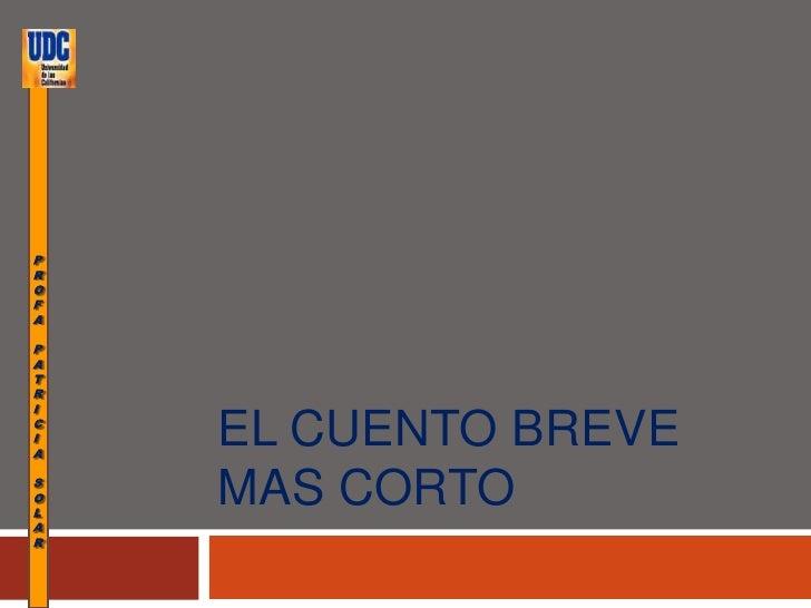 EL CUENTO BREVE MAS CORTO<br />PROFA <br />PATRICIA <br />SOLAR<br />