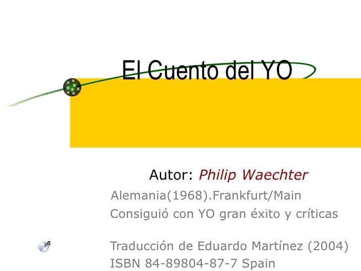 El Cuento del YO Autor:   Philip Waechter Alemania(1968).Frankfurt/Main Consiguió con YO gran éxito y críticas  Traducción...