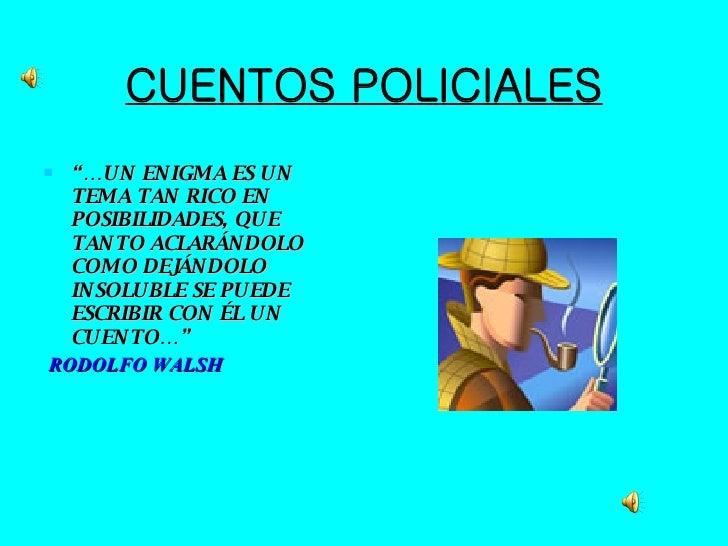 """CUENTOS POLICIALES <ul><li>""""… UN ENIGMA ES UN TEMA TAN RICO EN POSIBILIDADES, QUE TANTO ACLARÁNDOLO COMO DEJÁNDOLO INSOLUB..."""