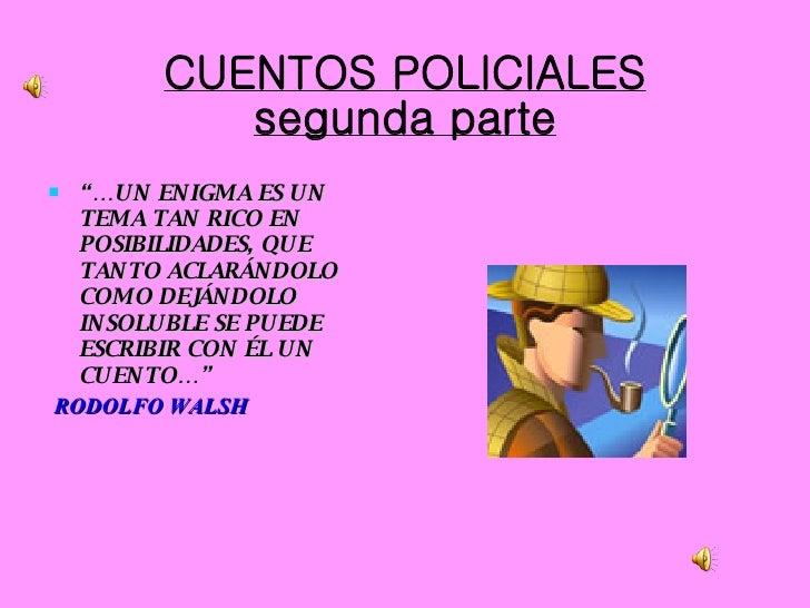 """CUENTOS POLICIALES segunda parte <ul><li>""""… UN ENIGMA ES UN TEMA TAN RICO EN POSIBILIDADES, QUE TANTO ACLARÁNDOLO COMO DEJ..."""