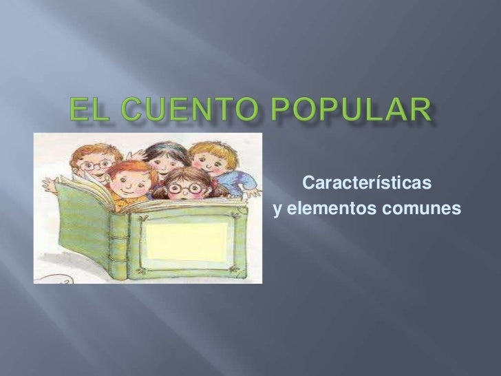 El Cuento Popular<br />Características<br />y elementos comunes<br />