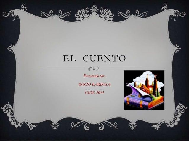 EL CUENTO Presentado por: ROCIO BARBOSA CIDE 2013