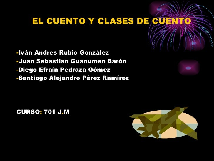 EL CUENTO Y CLASES DE CUENTO - Iván Andres Rubio González - Juan Sebastian Guanumen Barón  - Diego Efraín Pedraza Gómez - ...