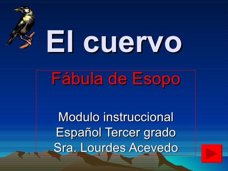 El cuervo Fábula de Esopo Modulo instruccional Español Tercer grado Sra. Lourdes Acevedo
