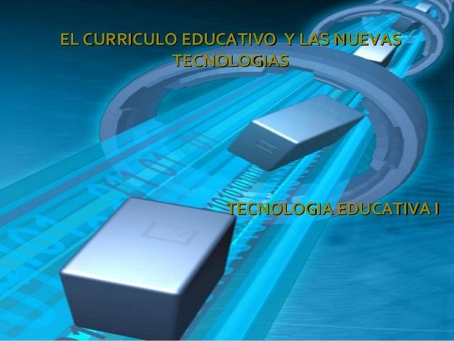 El curriculo  y el uso de las nuevas tecnologias