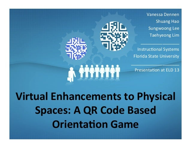 Virtual	  Enhancements	  to	  Physical	  Spaces:	  A	  QR	  Code	  Based	  Orienta=on	  Game	  Vanessa	  Dennen	  Shuang	 ...