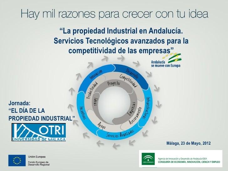 """""""La propiedad Industrial en Andalucía.              Servicios Tecnológicos avanzados para la                  competitivid..."""
