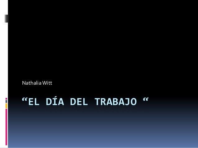 """""""EL DÍA DEL TRABAJO """"NathaliaWitt"""