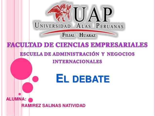 EL DEBATEALUMNA:     RAMIREZ SALINAS NATIVIDAD