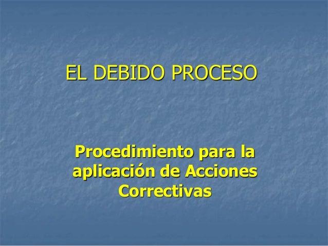 Debido Proceso (aplicación de acciones correctivas).
