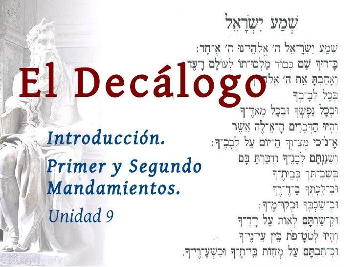 El Decálogo     Introducción.     Primer y Segundo     Mandamientos.     Unidad 9
