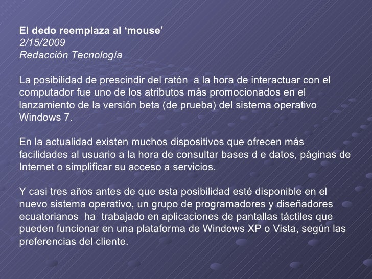 El dedo reemplaza al 'mouse'   2/15/2009   Redacción Tecnología    La posibilidad de prescindir del ratón a la hora de i...