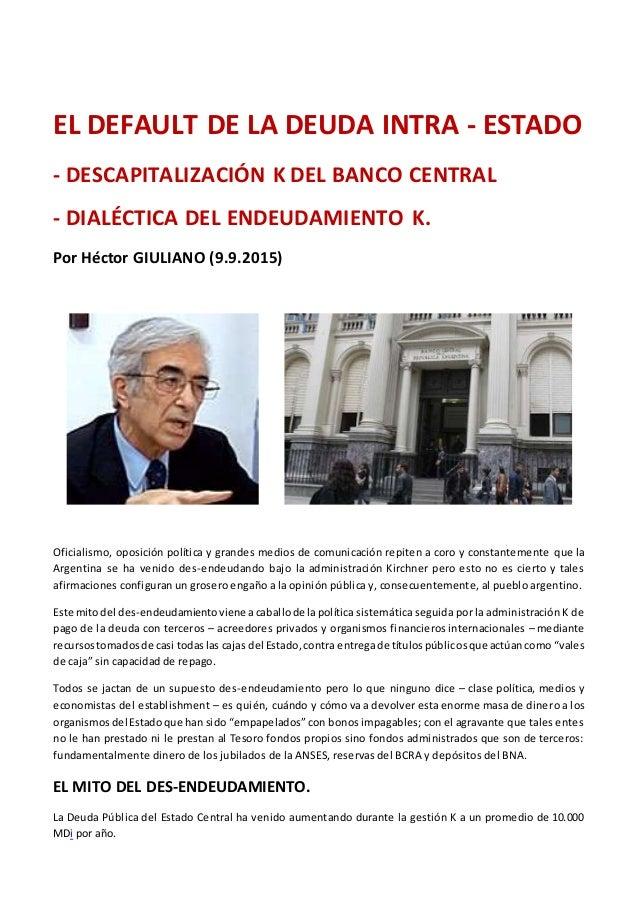 EL DEFAULT DE LA DEUDA INTRA - ESTADO - DESCAPITALIZACIÓN K DEL BANCO CENTRAL - DIALÉCTICA DEL ENDEUDAMIENTO K. Por Héctor...