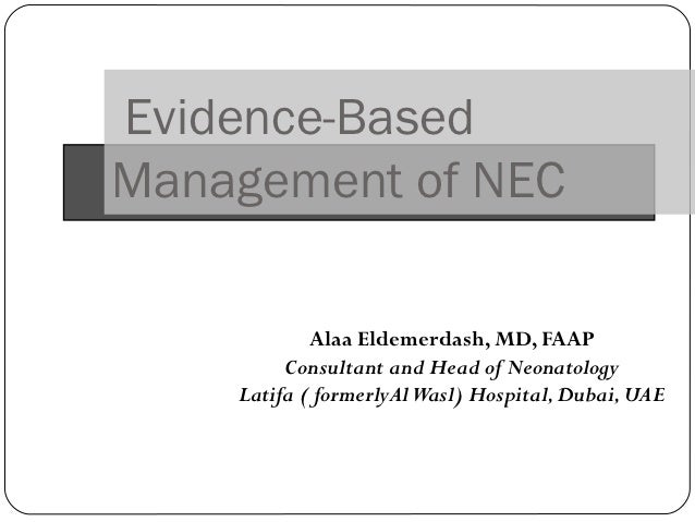 Evidence-BasedManagement of NEC            Alaa Eldemerdash, MD, FAAP         Consultant and Head of Neonatology    Latifa...