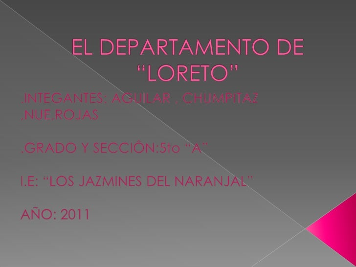  Loreto es un departamento del Perû situado en el extremo  nororiental del país. Es el departamento más extenso del  Perú...