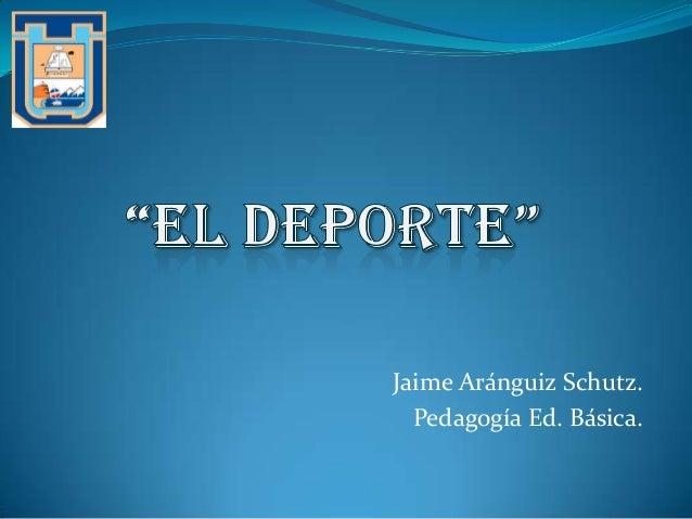 Jaime Aránguiz Schutz. Pedagogía Ed. Básica.