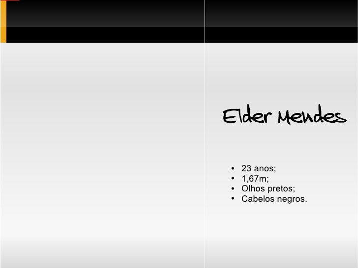 Elder Mendes   <ul><ul><li>23 anos; </li></ul></ul><ul><ul><li>1,67m; </li></ul></ul><ul><ul><li>Olhos pretos; </li></ul><...